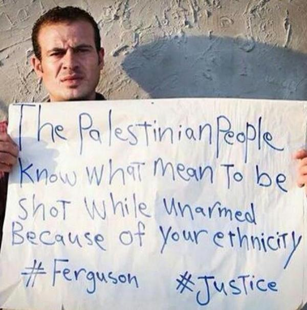 Anonymous ‏@YourAnonLive  15m To #Ferguson, from #Palestine #MikeBrown#GazaUnderAttack #FreePalestine #handsup #OpFerguson #Anonymous
